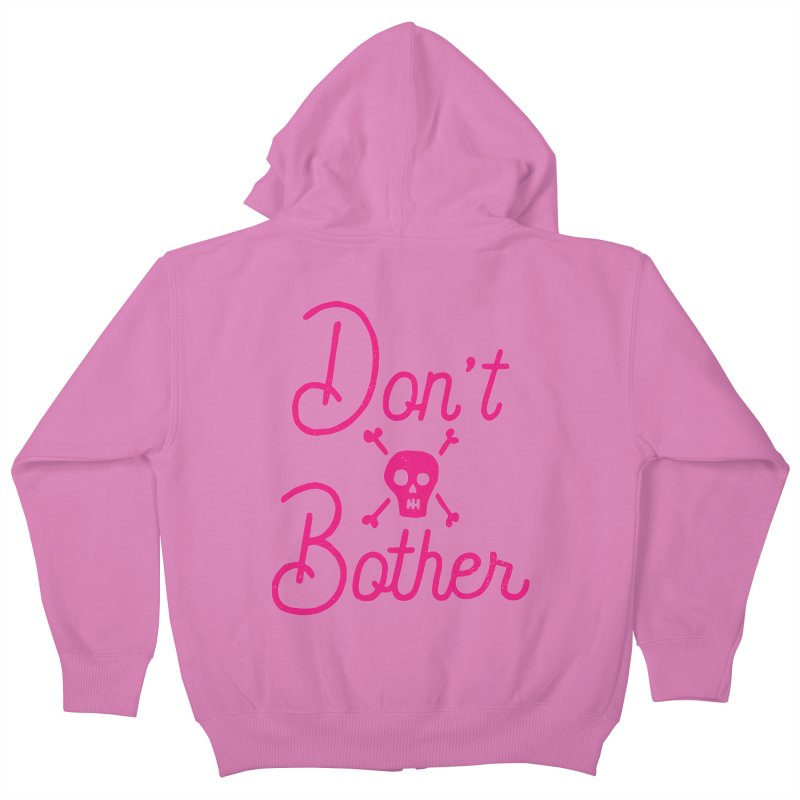 Don't Bother Kids Zip-Up Hoody by Rupertbeard