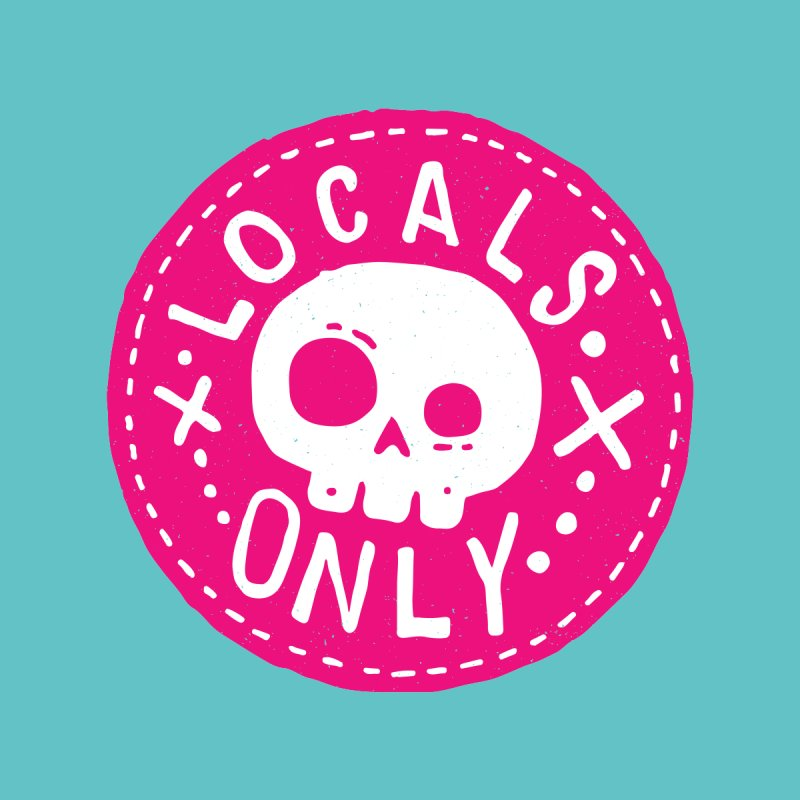Locals Only None  by Rupertbeard