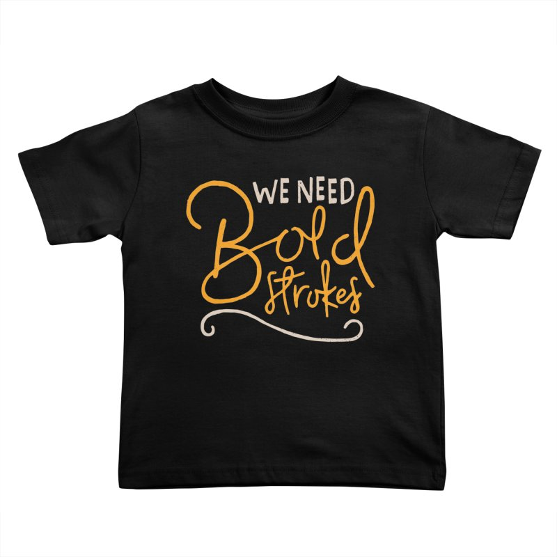 We Need Bold Strokes Kids Toddler T-Shirt by Rupertbeard