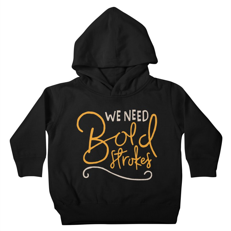 We Need Bold Strokes Kids Toddler Pullover Hoody by Rupertbeard