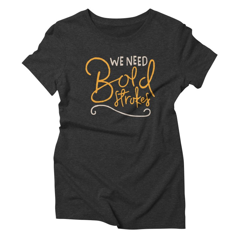 We Need Bold Strokes Women's Triblend T-shirt by Rupertbeard