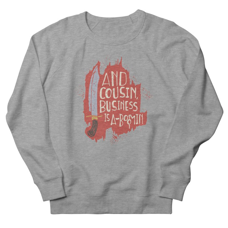 And cousin, Business is A-Boomin Women's Sweatshirt by Rupertbeard