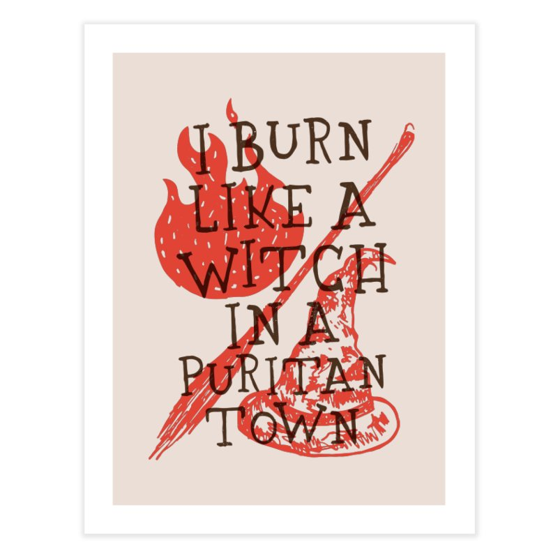 I Burn Like A Witch In A Puritan Town Home Fine Art Print by Rupertbeard
