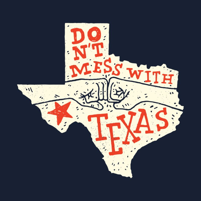 Don't Mess With Texas by Rupertbeard