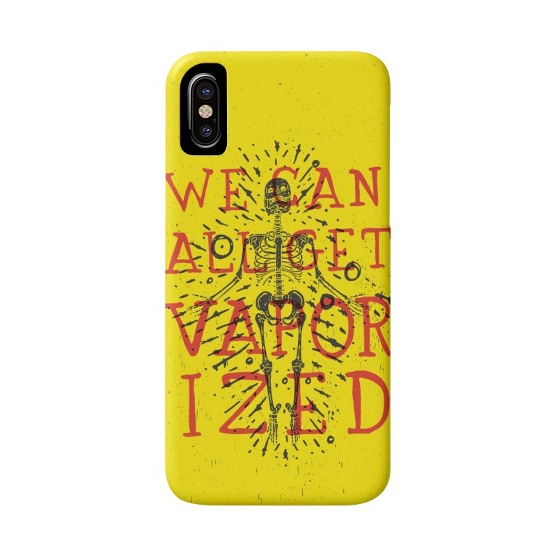 We Can All Get Vaporized Accessories Phone Case by Rupertbeard