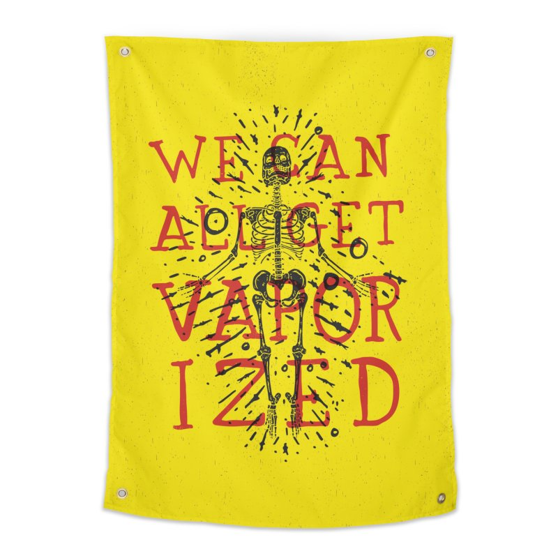 We Can All Get Vaporized Home Tapestry by Rupertbeard