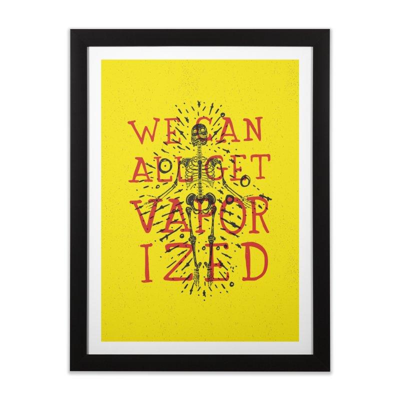 We Can All Get Vaporized Home Framed Fine Art Print by Rupertbeard