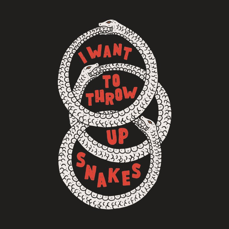 I Want To Throw Up Snakes by Rupertbeard