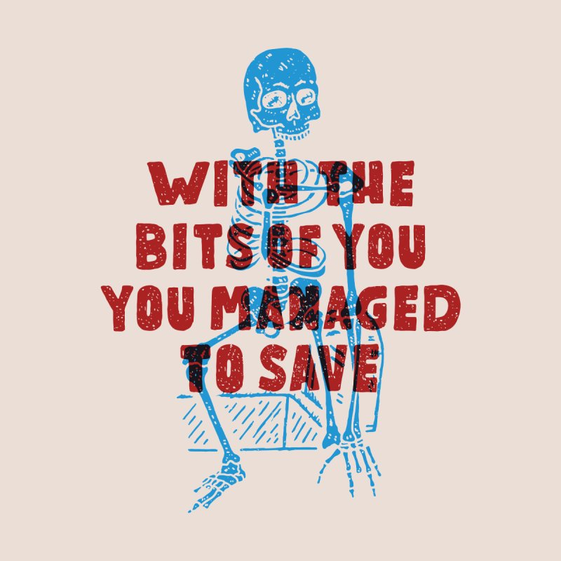 With The Bits Of You You Managed To Save by Rupertbeard