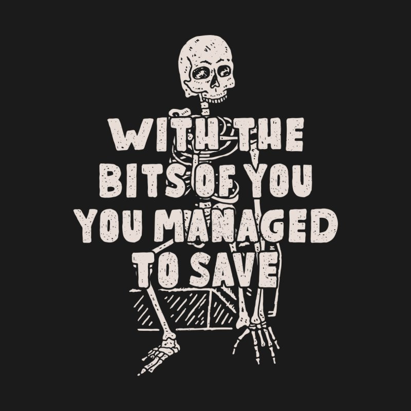 With The Bits Of You You Managed To Save (Alt) by Rupertbeard