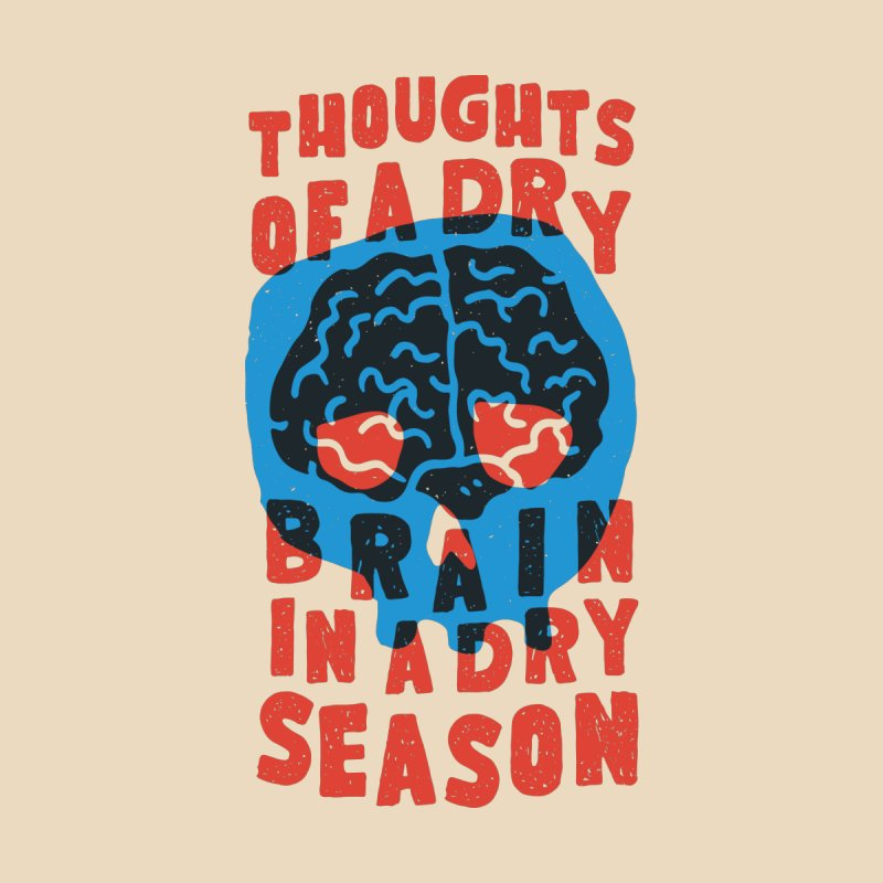 Thoughts of a dry brain in a dry season None  by Rupertbeard