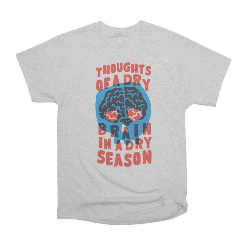 Thoughts of a dry brain in a dry season Women's Classic Unisex T-Shirt by Rupertbeard