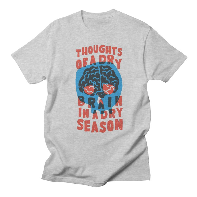 Thoughts of a dry brain in a dry season Women's Unisex T-Shirt by Rupertbeard