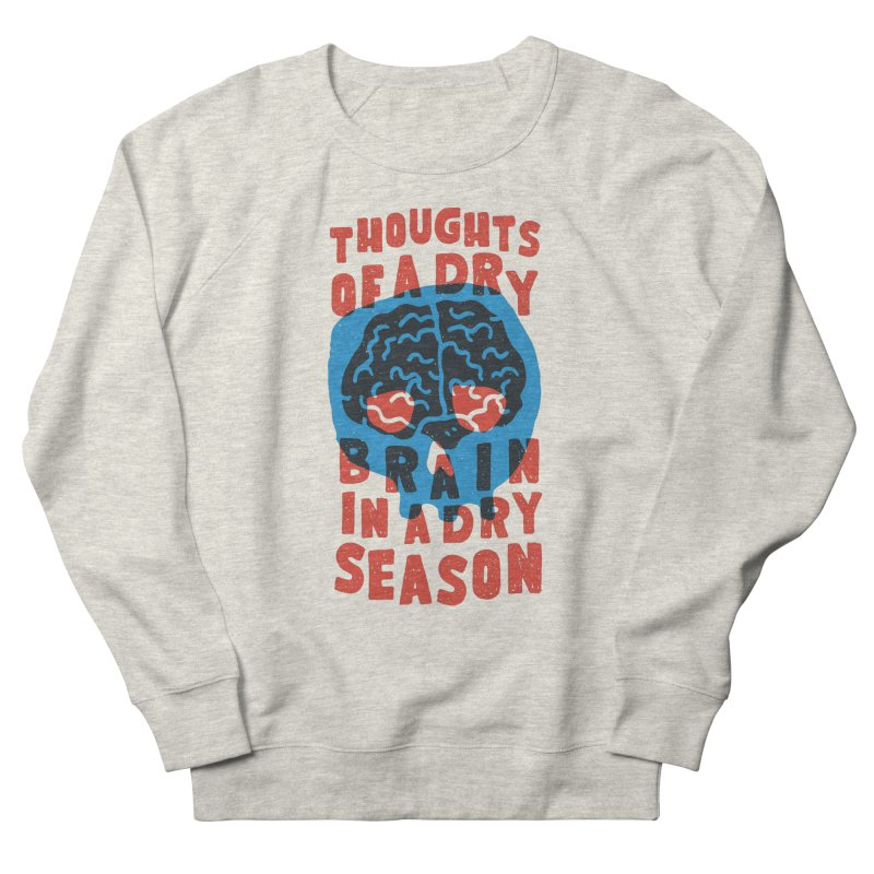Thoughts of a dry brain in a dry season Women's Sweatshirt by Rupertbeard