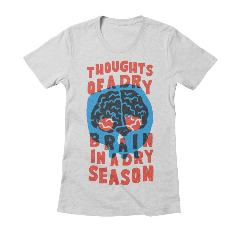 Thoughts of a dry brain in a dry season Women's Fitted T-Shirt by Rupertbeard