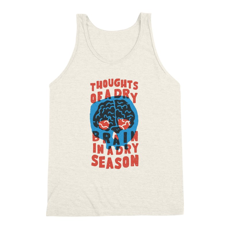 Thoughts of a dry brain in a dry season Men's Triblend Tank by Rupertbeard