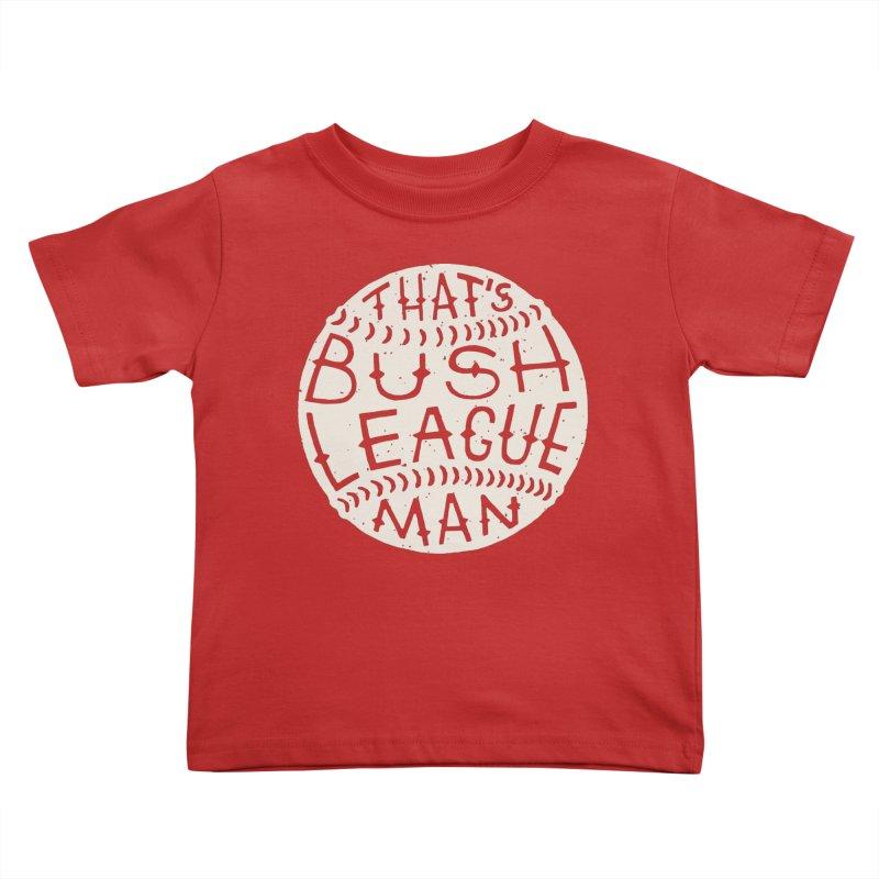 That's Bush League Man Kids Toddler T-Shirt by Rupertbeard