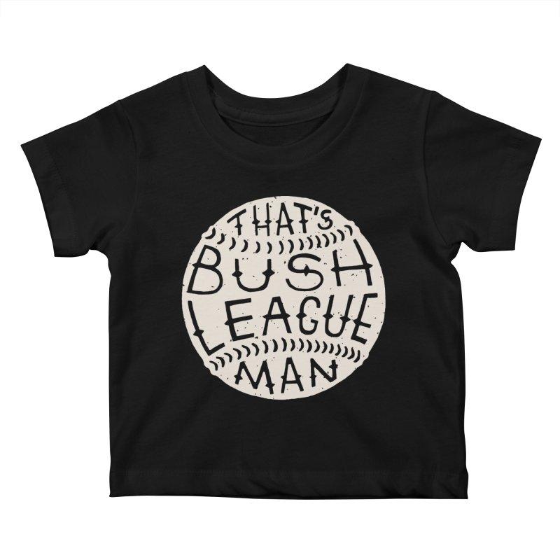 That's Bush League Man Kids Baby T-Shirt by Rupertbeard