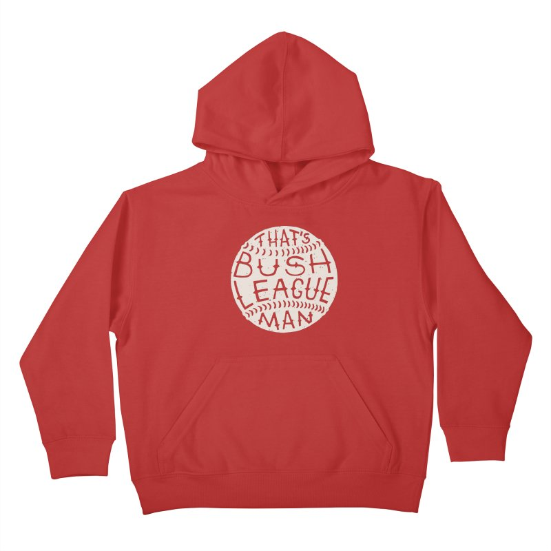 That's Bush League Man Kids Pullover Hoody by Rupertbeard