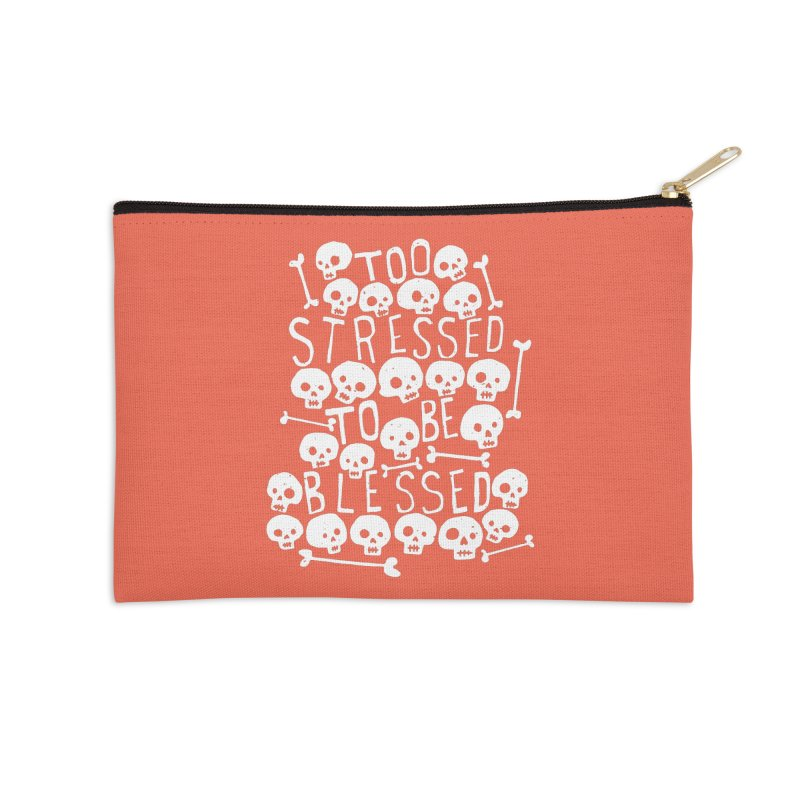 Too Stressed to be Blessed Accessories Zip Pouch by Rupertbeard