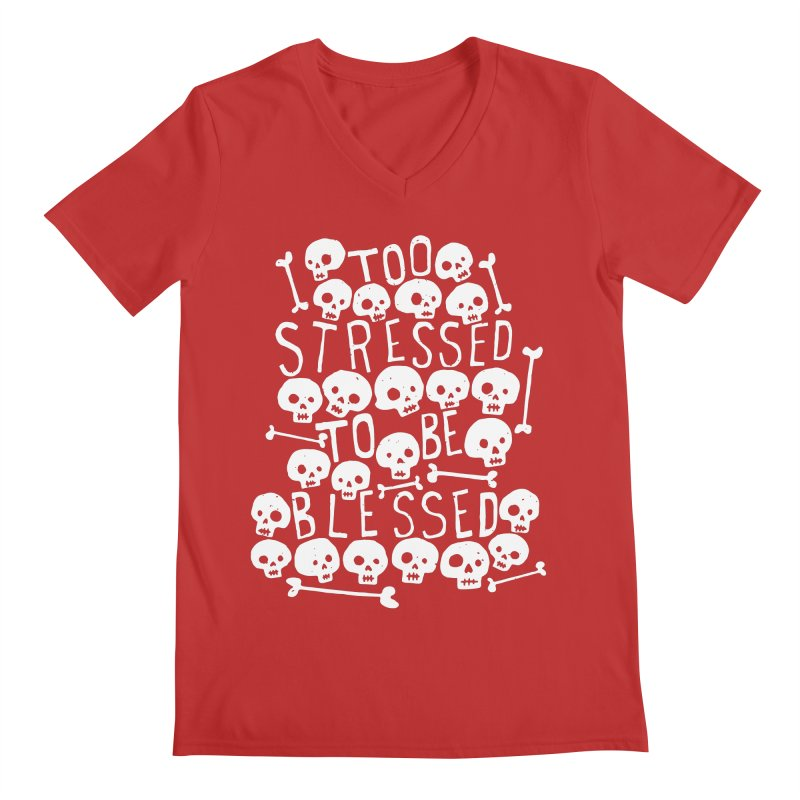 Too Stressed to be Blessed Men's V-Neck by Rupertbeard