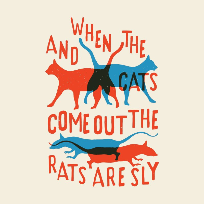 And When The Cats Come Out The Rats Are Sly None  by Rupertbeard