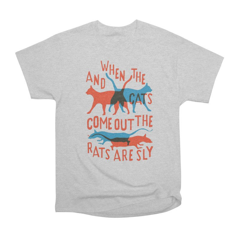 And When The Cats Come Out The Rats Are Sly Women's Classic Unisex T-Shirt by Rupertbeard