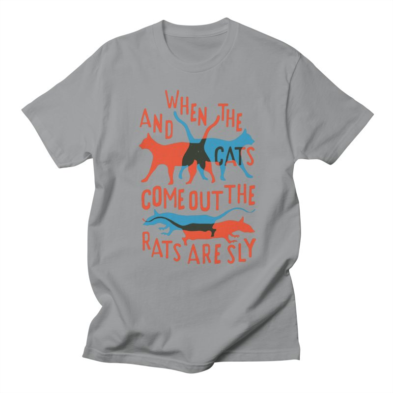And When The Cats Come Out The Rats Are Sly Women's Unisex T-Shirt by Rupertbeard