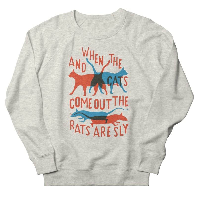 And When The Cats Come Out The Rats Are Sly Women's Sweatshirt by Rupertbeard