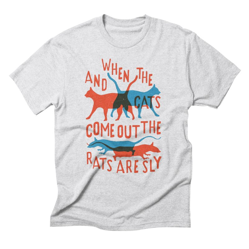 And When The Cats Come Out The Rats Are Sly Men's Triblend T-Shirt by Rupertbeard