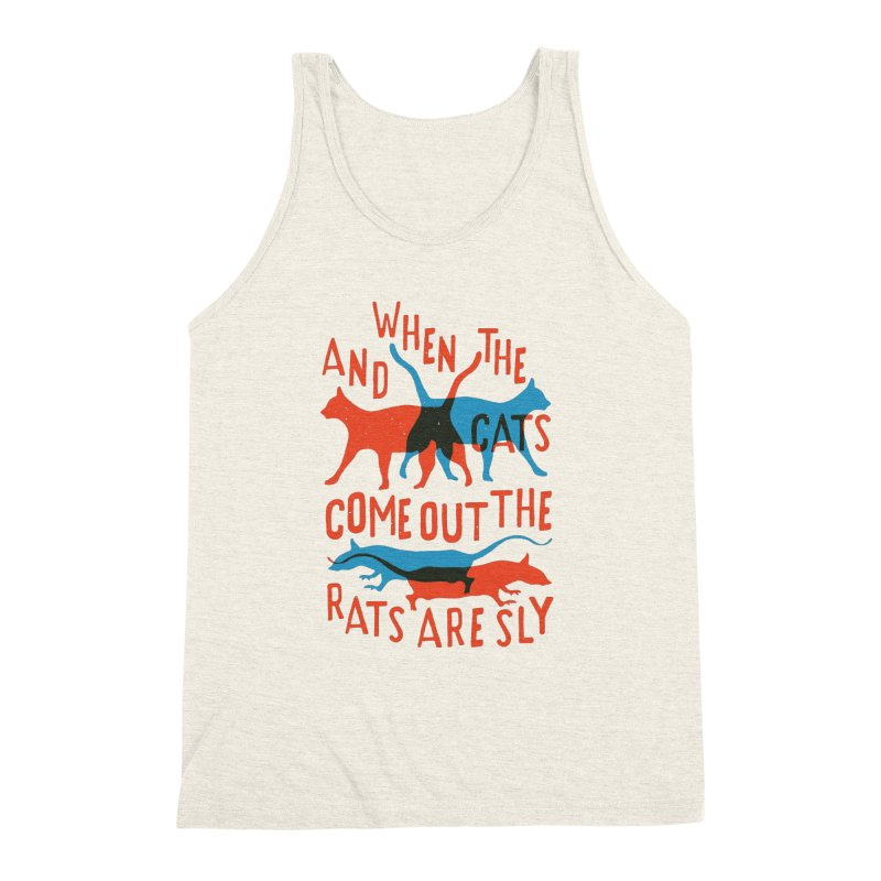 And When The Cats Come Out The Rats Are Sly Men's Triblend Tank by Rupertbeard