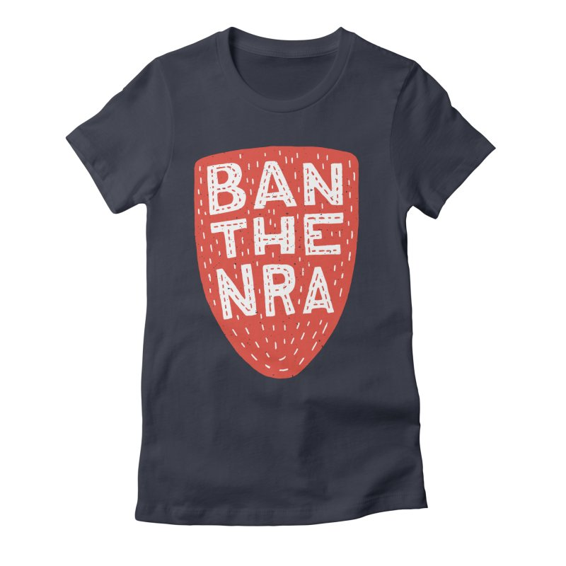Ban The NRA Women's Fitted T-Shirt by Rupertbeard