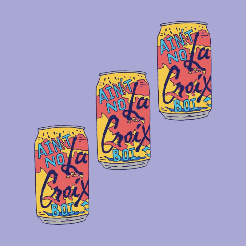 Ain't No La Croix Boi None  by Rupertbeard
