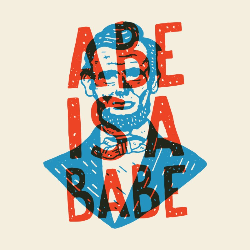 Abe Is A Babe by Rupertbeard