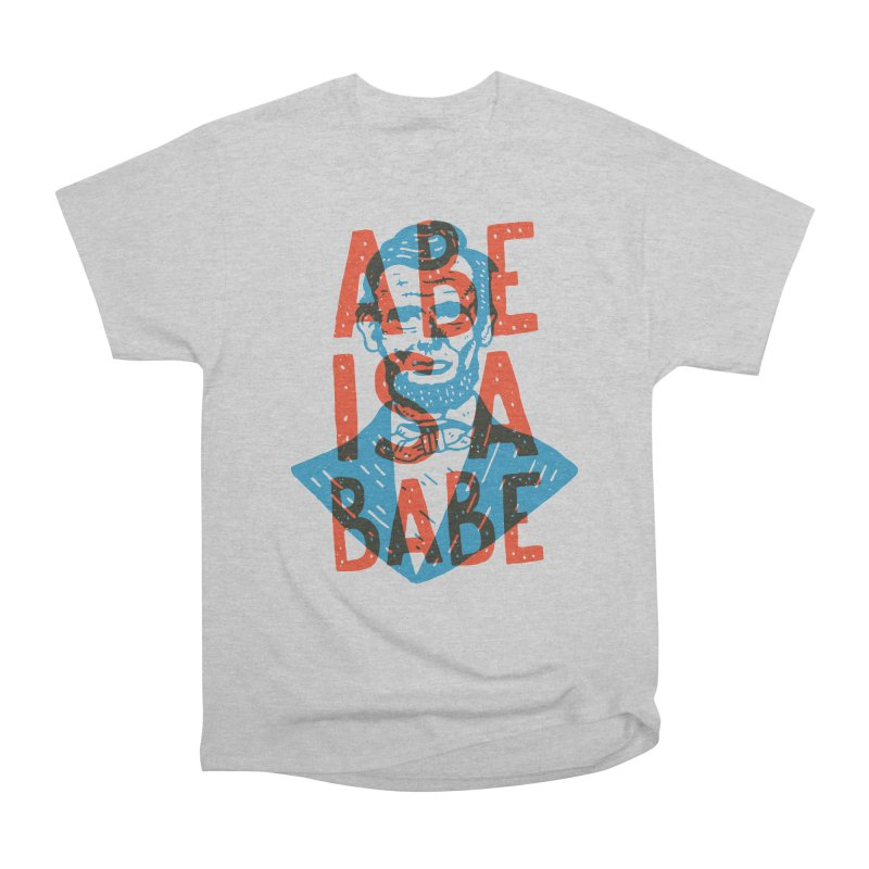 Abe Is A Babe Women's Classic Unisex T-Shirt by Rupertbeard
