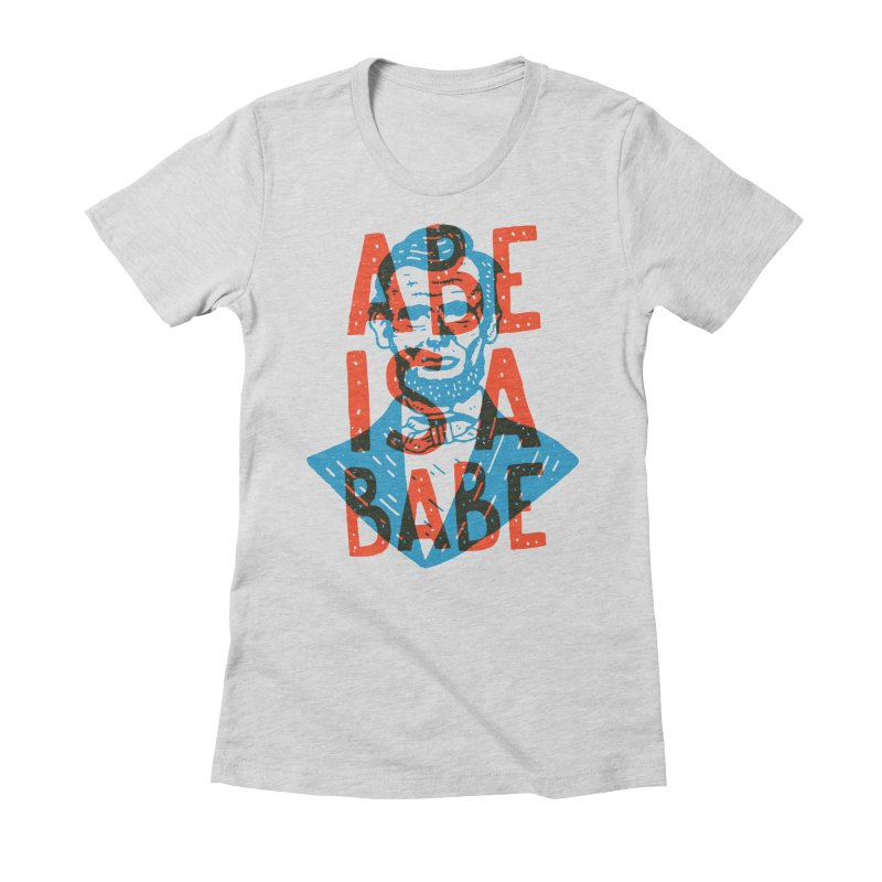 Abe Is A Babe Women's Fitted T-Shirt by Rupertbeard