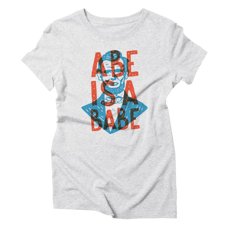 Abe Is A Babe Women's Triblend T-Shirt by Rupertbeard