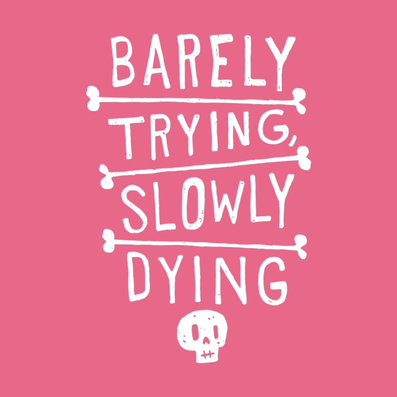 Barely Trying, Slowly Dying Women's Fitted T-Shirt by Rupertbeard