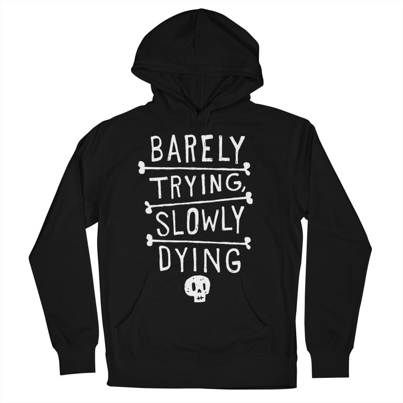 Barely Trying, Slowly Dying Women's Pullover Hoody by Rupertbeard