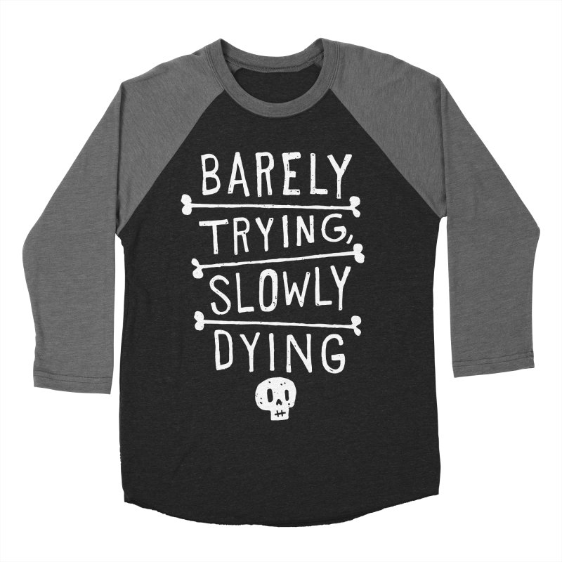 Barely Trying, Slowly Dying Men's Baseball Triblend T-Shirt by Rupertbeard
