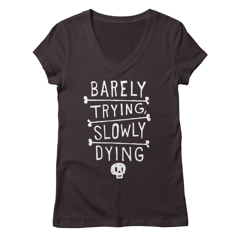 Barely Trying, Slowly Dying Women's V-Neck by Rupertbeard