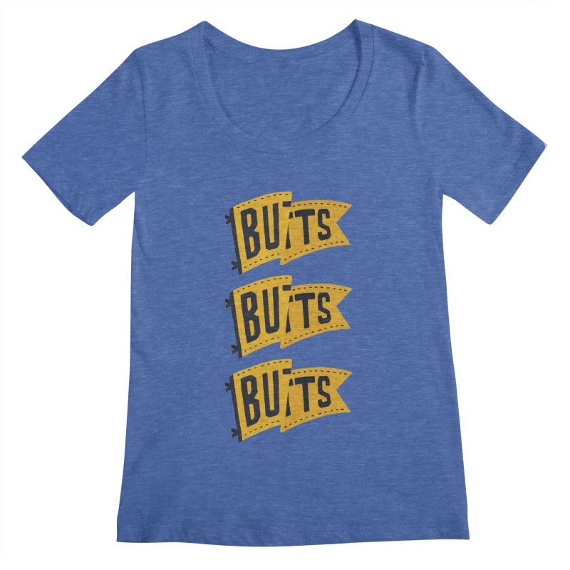 Butts, Butts, Butts Women's Scoopneck by Rupertbeard