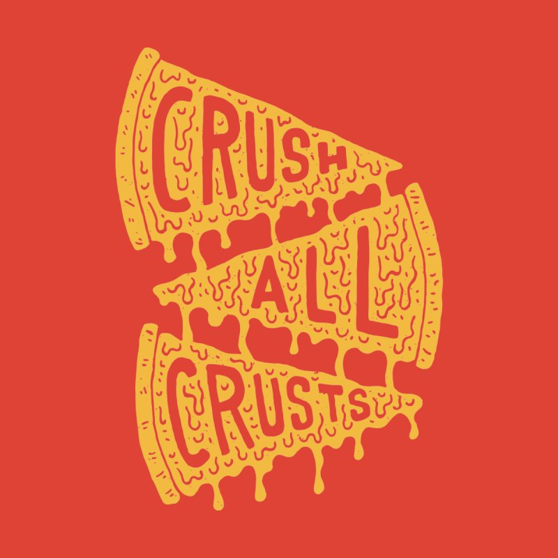 Crush All Crusts by Rupertbeard