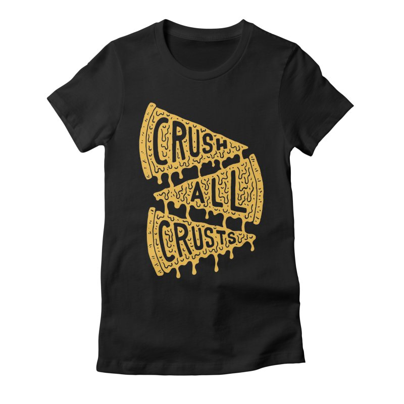 Crush All Crusts Women's Fitted T-Shirt by Rupertbeard