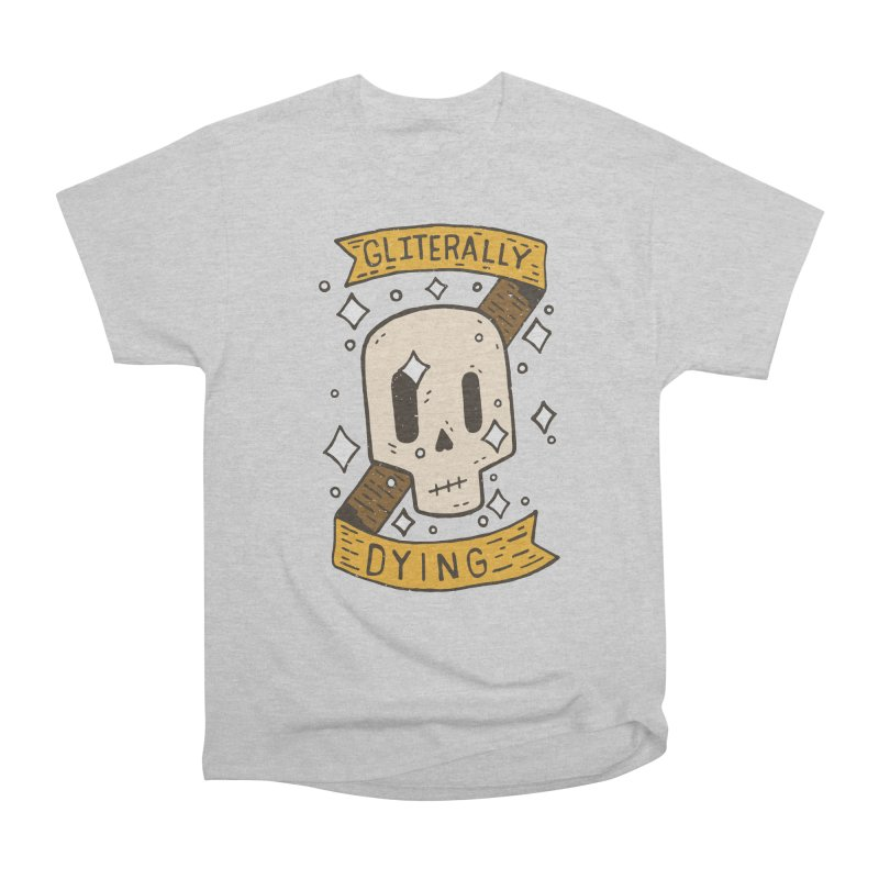 Gliterally Dying Women's Classic Unisex T-Shirt by Rupertbeard