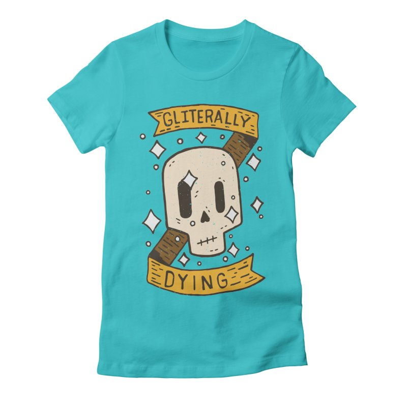 Gliterally Dying Women's Fitted T-Shirt by Rupertbeard