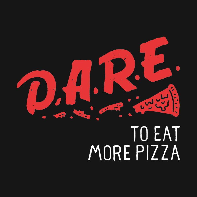 Dare to eat more pizza by Rupertbeard
