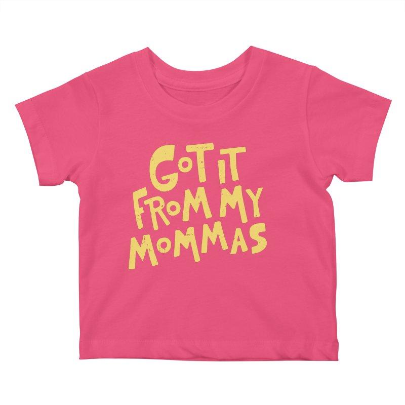 Got It From My Mommas Kids Baby T-Shirt by Rupertbeard