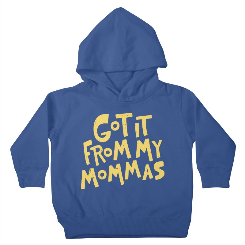 Got It From My Mommas Kids Toddler Pullover Hoody by Rupertbeard