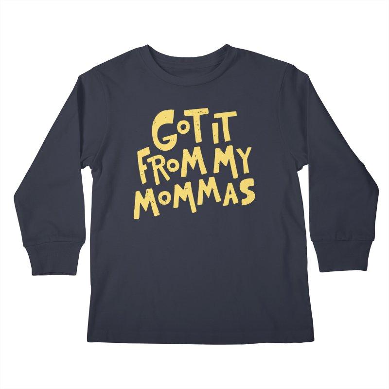 Got It From My Mommas Kids Longsleeve T-Shirt by Rupertbeard
